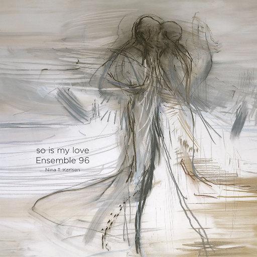 So is my love (MQA),Ensemble 96