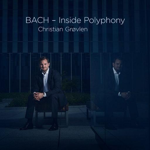 BACH - Inside Polyphony (11.2MHz DSD),Christian Grøvlen