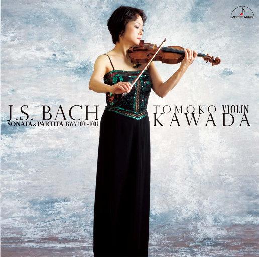 巴赫: 小提琴奏鸣曲和帕蒂塔 BWV1001-1003,Tomoko Kawada(川田知子)