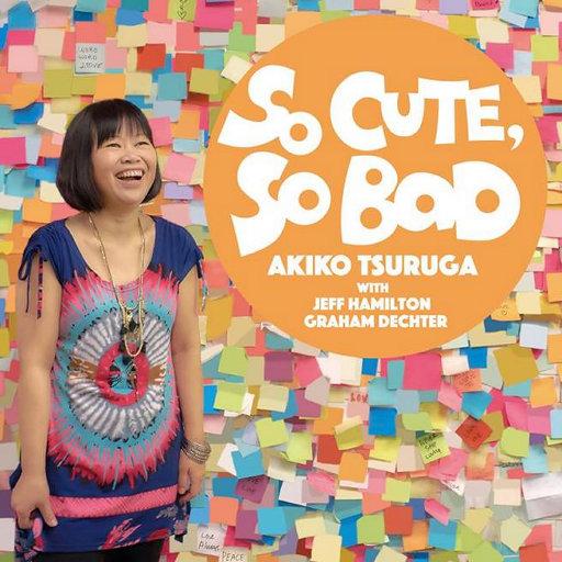 So Cute, So Bad,Akiko Tsuruga
