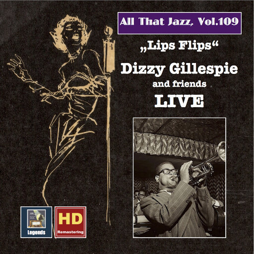 All That Jazz, Vol. 109: Lips Flips — Dizzy Gillespie and Friends Live (Remastered),迪兹•吉莱斯皮(Dizzy Gillespie)