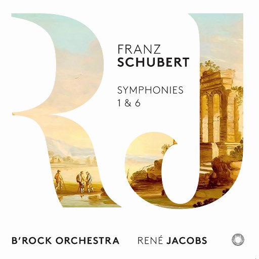 舒伯特: 第一号和第六号交响曲,B'Rock Orchestra,René Jacobs