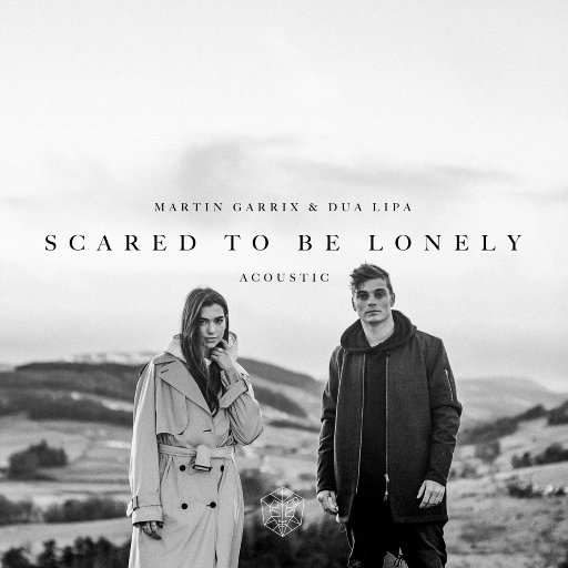 Scared to Be Lonely (Acoustic Version),Martin Garrix,Dua Lipa