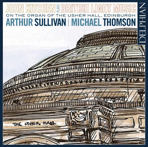 British Light Music on the Organ of the Usher Hall, Edinburgh,John Kitchen