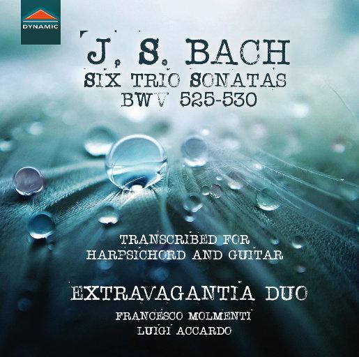 J. S. 巴赫: 六首三重奏鸣曲, BWVV 525-530,Extravagantia Duo,Francesco Molmenti,Luigi Accardo