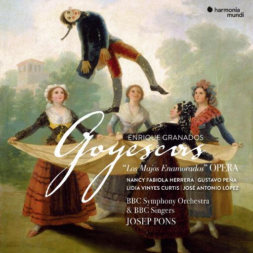 格拉那多斯: 戈雅之画 (Granados: Goyescas),Josep Pons,BBC Singers,BBC Symphony Orchestra