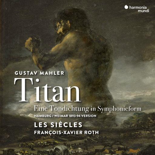 """马勒: D大调""""泰坦""""第一交响曲 (汉堡 魏玛 1893 94版),Les Siècles,François-Xavier Roth"""