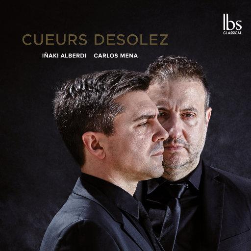 库厄斯·德索雷斯 (Cueurs desolez) [352.8kHz DXD],Carlos Mena,Iñaki Alberdi