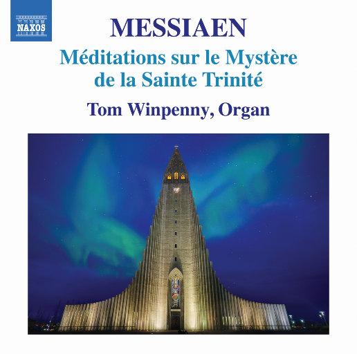 梅西安: 圣三位一体的实义之冥思 (Méditations sur le mystère de la Sainte Trinité, I/49),Tom Winpenny