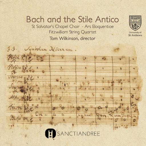 Bach And The Stile Antico,St Salvator's Chapel Choir, Ars Eloquentiae, Fitzwilliam String Quartet, Tom Wilkinson