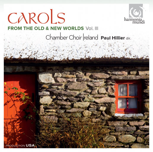 古今圣诞颂歌 (Carols from the Old & New Worlds) [Vol. III],Chamber Choir Ireland,Paul Hillier