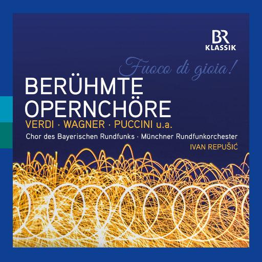 欢乐之火 - 著名歌剧合唱作品 (Fuoco di Gioia! – Famous Opera Choruses) [巴伐利亚广播合唱团],Chor des Bayerischen Rundfunks,Munich Radio Orchestra,Ivan Repušić