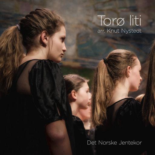 Knut Nystedt: Toro liti [352.8kHz DXD],Det Norske Jentekor & Anne Karin Sundal-Ask