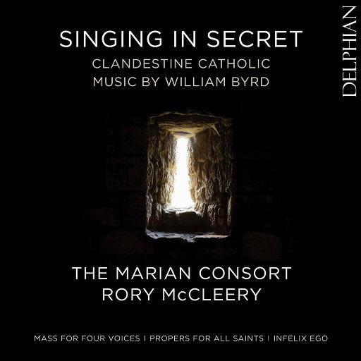 秘密歌唱: 威廉·伯德的私密天主教作品 (Singing in Secret: Clandestine Catholic Music by William Byrd),The Marian Consort,Rory McCleery