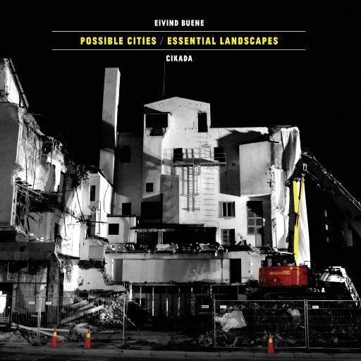 Eivind Buene: Possible Cities / Essential Landscapes [352.8kHz DXD],Cikada