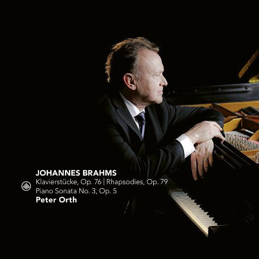 勃拉姆斯: 钢琴小品, Op. 76 | 狂想曲, Op. 79 | 第三钢琴奏鸣曲, Op. 5,Peter Orth