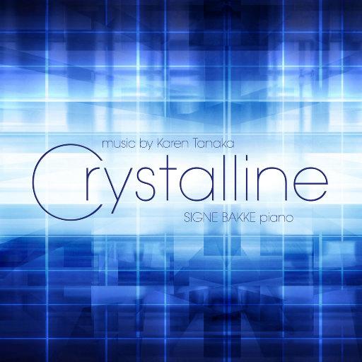 CRYSTALLINE - piano music by Karen Tanaka [352.8kHz DXD],Signe Bakke