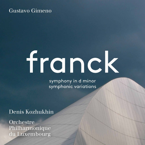 弗朗克: D小调交响曲, FWV 48 & 交响变奏曲, FWV 46,Orchestre Philharmonique du Luxembourg,Denis Kozhukhin,Gustavo Gimeno