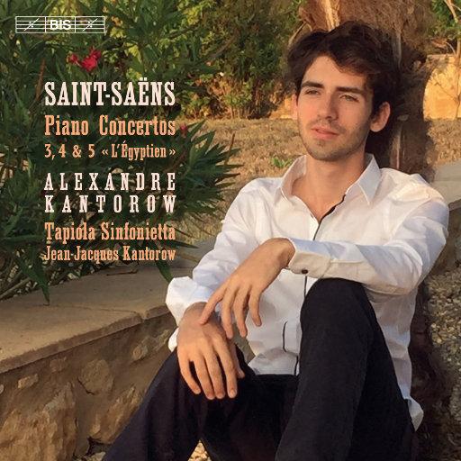 圣桑: 钢琴协奏曲Nos. 3-5,Alexandre Kantorow,Tapiola Sinfonietta,Jean-Jacques Kantorow