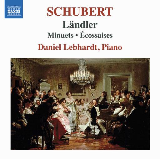 舒伯特: 兰德勒舞曲, 小步舞曲与埃科赛斯舞曲 (Schubert: Ländler, Minuets & Écossaises),Daniel Lebhardt
