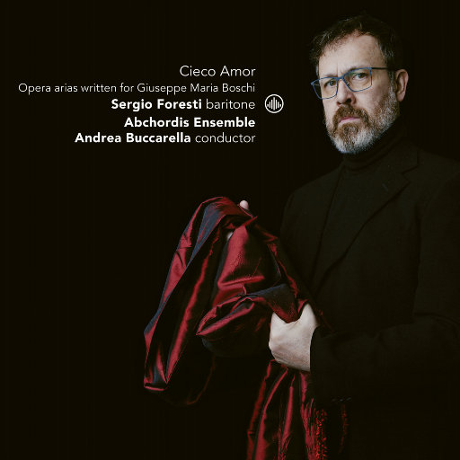 盲目的爱: 为朱塞佩·玛利亚·博斯基创作的歌剧咏叹调 (Cieco Amor - Opera arias written for Giuseppe Maria Boschi),Sergio Foresti,Abchordis Ensemble