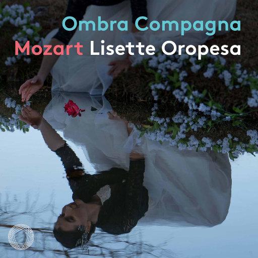 如影随形: 莫扎特音乐会咏叹调 (2.8MHz DSD),Lisette Oropesa,Il Pomo d'Oro,Antonello Manacorda