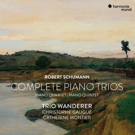 舒曼: 钢琴三重奏、四重奏与五重奏全集,Trio Wanderer,Christophe Gaugué,Catherine Montier