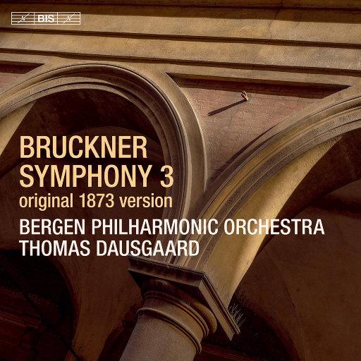 """布鲁克纳: d小调第三交响曲, WAB103 """"瓦格纳"""" (1873版) [Ed. L. Nowak],Bergen Philharmonic Orchestra,Thomas Dausgaard"""