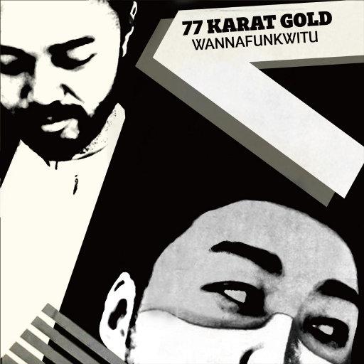 WANNAFUNKWITU,77 Karat Gold