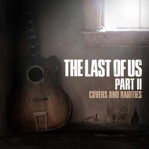 最后生还者 II: 原声珍品 (The Last of Us Part II: Covers and Rarities ),various