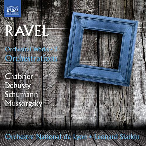 拉威尔:管弦乐作品集,Vol.3 - Orchestrations  (里昂国立管弦乐团) ,Leonard Slatkin