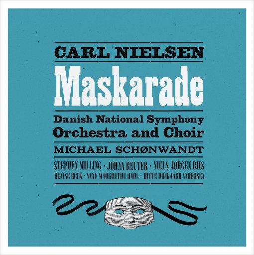 尼尔森:歌剧《化妆舞会 Maskarade,FS39》,Michael Schønwandt