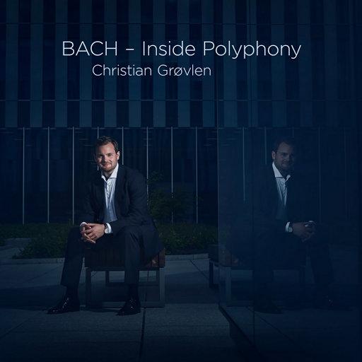 BACH - Inside Polyphony,Christian Grøvlen